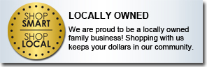Locally Owned.  We are proud to be a locally owned family business! Shopping with us keeps your dollars in our community.